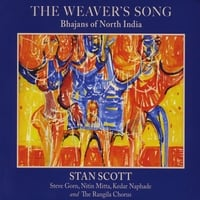 Stan Scott | The Weaver's Song:  Bhajans of North India (feat. Steve Gorn, Nitin Mitta & Kedar Naphade)
