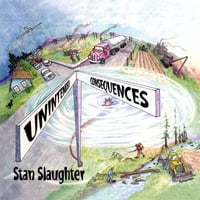 Stan Slaughter | Unintended Consequences