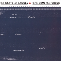 The State Of Samuel | Here Come The Floods