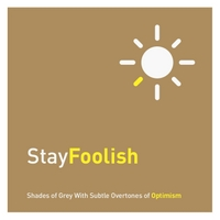 Stayfoolish | Shades of Grey With Subtle Overtones of Optimism