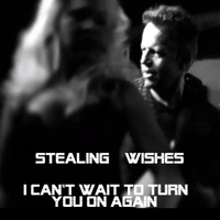 Stealing Wishes | I Can't Wait to Turn You On Again