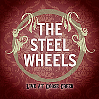 The Steel Wheels | The Steel Wheels, Live at Goose Creek