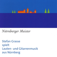 Stefan Grasse | Nürnberger Meister - Luth & Guitar Music from Nuremberg, Germany