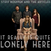 Steff Koeppen and the Articles | It Really Is Quite Lonely Here