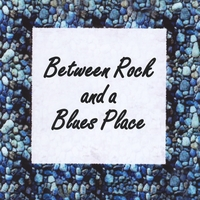 Stephen Andrew Bahakel | Between Rock and a Blues Place