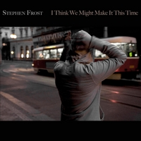 Stephen Frost | I Think We Might Make It This Time