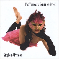 Stephen J Preston | Fat Tuesday's Gonna Be Sweet