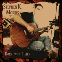Stephen K. Morris | Borrowed Times