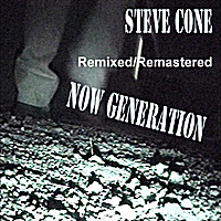 Steve Cone | Now Generation - Remixed Remastered