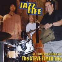 Album Jazz Life - Live @ Cleopatra's Needle, NYC by Steve Elmer