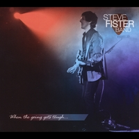Steve Fister Band | When the Going Gets Tough