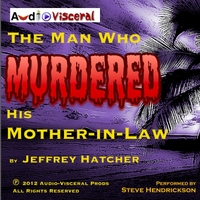 Steve Hendrickson & Jeffrey Hatcher | The Man Who Murdered His Mother-in-Law