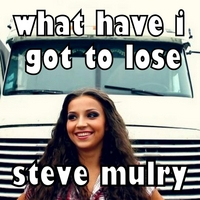 Steve Mulry | What Have I Got to Lose