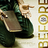 Steve Pettit Evangelistic Team | Before You Now