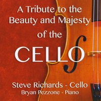 Steve Richards & Bryan Pezzone | A Tribute to the Beauty and Majesty of the Cello