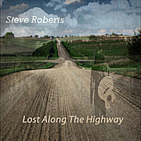 Steve Roberts | Lost Along the Highway