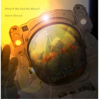Steve Stroud | What If We Had No Moon?