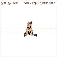 Sticks Downey | When the Belt Changes Hands