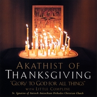 St. Ignatius Orthodox Church Choir | Akathist of Thanksgiving: Glory to God for All Things (with Little Compline Service)