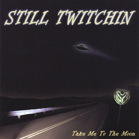 Still Twitchin | Take Me to the Moon