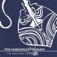 the Fabulous Stingrays | The Lost Surf Tapes