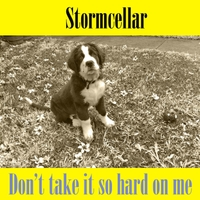 Stormcellar | Don't Take It so Hard On Me