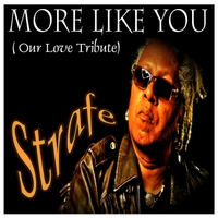 Strafe | More Like You (Our Love Tribute)