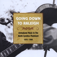 Various Artists | Going Down to Raleigh: Stringband Music in the North Carolina Piedmont 1976-1998