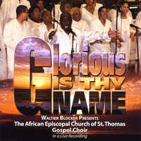 The St. Thomas Gospel Choir directed by Waltier Blocker | Glorious Is Thy Name