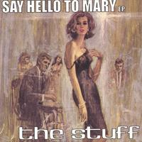 The Stuff | Say Hello To Mary EP