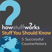 Stuff You Should Know | 5 Successful Counterfeiters