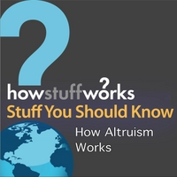 Stuff You Should Know | How Altruism Works