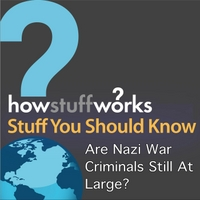 Stuff You Should Know | Are Nazi War Criminals Still At Large?