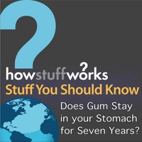 Stuff You Should Know | Does Gum Stay in Your Stomach for Seven Years?