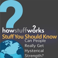 Stuff You Should Know | Can People Really Get Hysterical Strength?