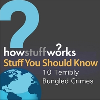 Stuff You Should Know | 10 Terribly Bungled Crimes