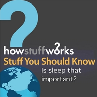Stuff You Should Know | Is Sleep That Important?