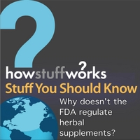 Stuff You Should Know | Why Doesn't the Fda Regulate Herbal Supplements?