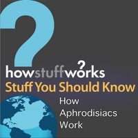 Stuff You Should Know | How Aphrodisiacs Work
