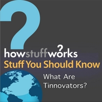 Stuff You Should Know | What Are Tinnovators?