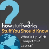 Stuff You Should Know | What's Up With Competitive Eating?