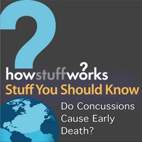 Stuff You Should Know | Do Concussions Cause Early Death?