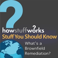 Stuff You Should Know | What's a Brownfield Remediation?