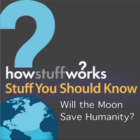 Stuff You Should Know | Will the Moon Save Humanity?
