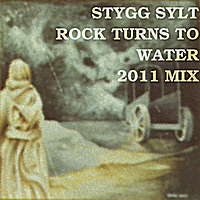 Stygg Sylt | Rock Turns to Water (2011 Mix)