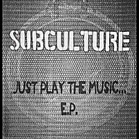 Subculture | Just Play the Music EP