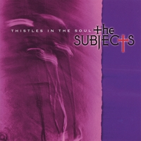 The Subjects | Thistles In The Soul