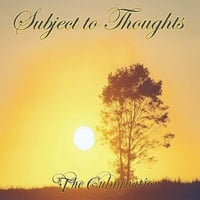 Subject to Thoughts | The Culmination