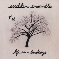 Sudden Ensemble | Life In A Birdcage
