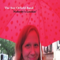 The Sue Orfield Band | Nobody's Lookin'